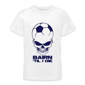 Bairn 'Til I Die - Teenage T-shirt
