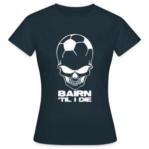 Bairn 'Til I Die - Women's T-Shirt