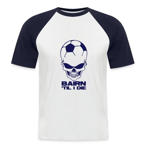 Bairn 'Til I Die - Men's Baseball T-Shirt