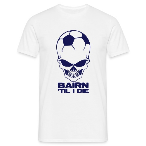 Bairn 'Til I Die - Men's T-Shirt