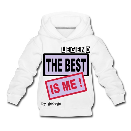 THE BEST IS ME--~--  LEGEND hoodie --~-- by george - Kids' Premium Hoodie