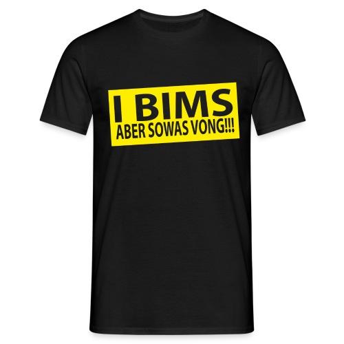 I BIMS. Aber sowas vong!!! - Männer T-Shirt