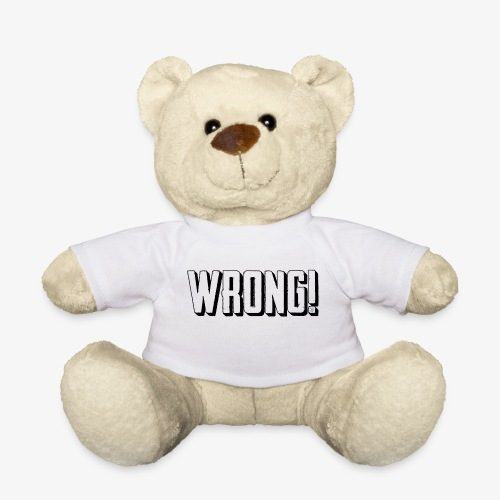 Wrong! teddy - Teddy Bear