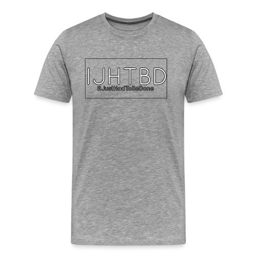 IJHTBD MENS TEE - Men's Premium T-Shirt