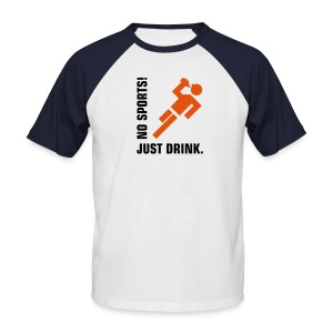 No Sport. Just Drink - Men's Baseball T-Shirt
