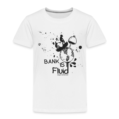 Bank is Fluid - Kids - T-shirt Premium Enfant