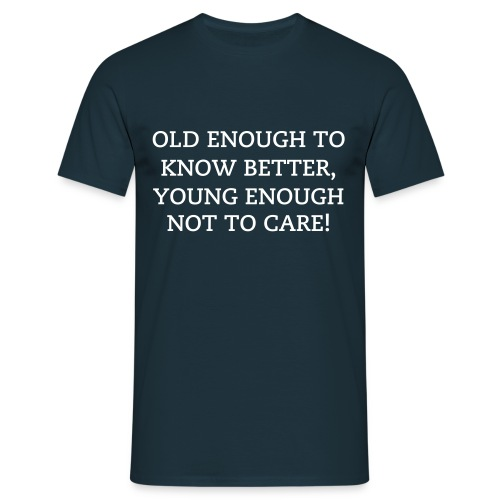 OLD ENOUGH TO KNOW BETTER - Men's T-Shirt