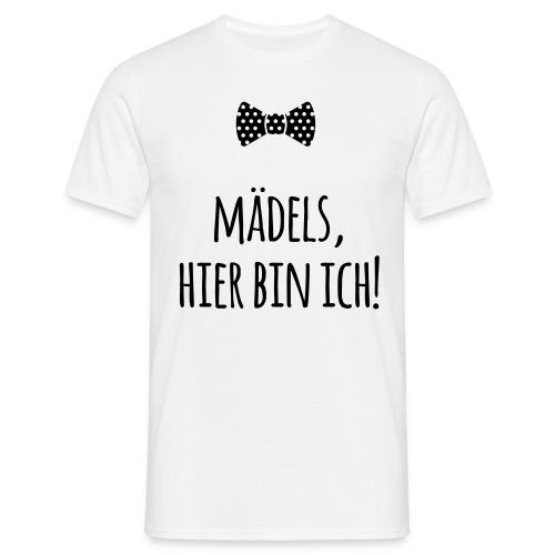 Mädels hier bin ich (dh) - Männer T-Shirt