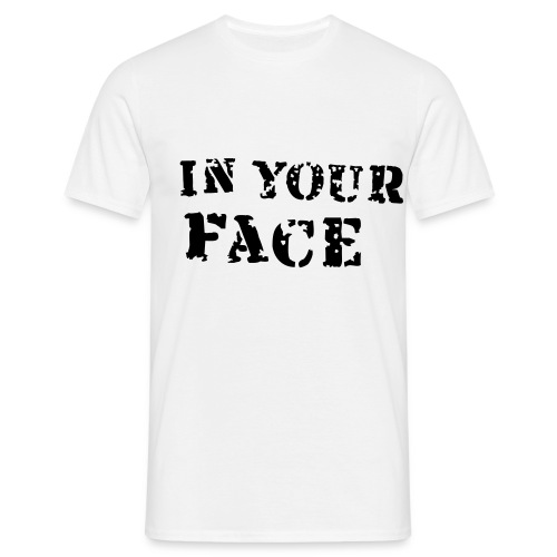 In Your Face Shirt - Men's T-Shirt