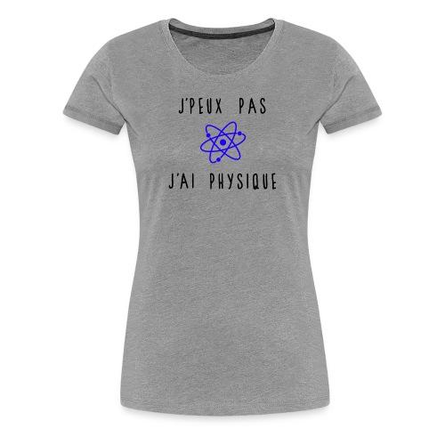 J'peux pas j'ai physique - T-shirt Premium Femme