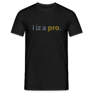 Tee shirts ~ Tee shirt Homme ~ I iz a pro Black & Gold personnalisable.