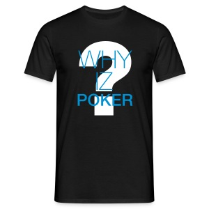 Why iz Poker ? Because. - T-shirt Homme