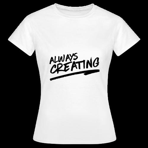 Always Creating woman's shirt - Vrouwen T-shirt