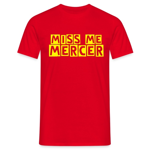 Miss me Mercer - Men's T-Shirt