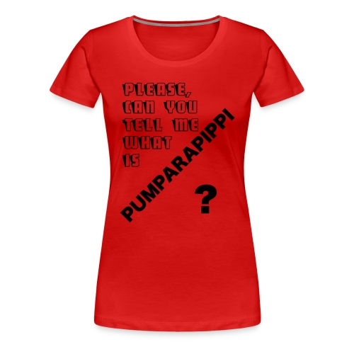 T-shirt woman what is pumparapippi - Women's Premium T-Shirt