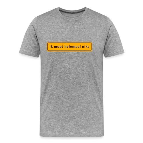 Ik moet helemaal niks - Mannen Premium T-shirt