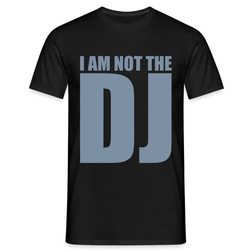 NOT THE DJ!! - Men's T-Shirt