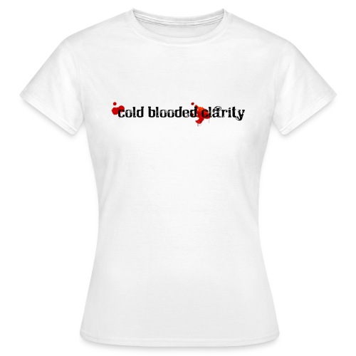 Cold Blooded Clarity - Women's T-Shirt