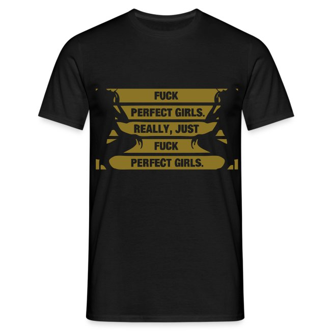Wayne Gale Just fuck perfect girls t-shirt gold