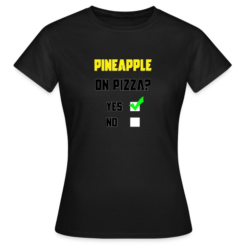 Pineapple Belongs on Pizza! (Ladies) - Women's T-Shirt