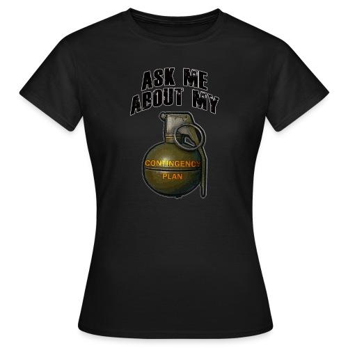 Contingency Plan! (Ladies) - Women's T-Shirt