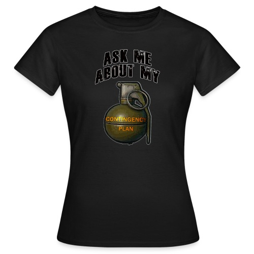 Contingency Plan! (Ladies) - Women's T-Shirt