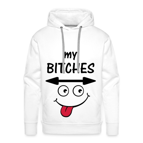 My bitches.... - Men's Premium Hoodie