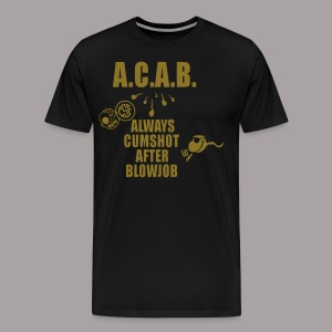 A.C.A.B. - always cumshot after blowjob - Männer Premium T-Shirt