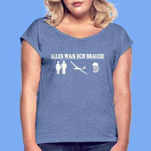 Segelflieger Alles was ich brauche  Geschenk - Women's T-Shirt with rolled up sleeves