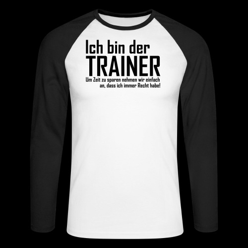 Ich bin der Trainer... Longsleeve Shirt + Spruch NEU! - Männer Baseballshirt langarm