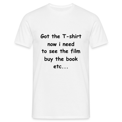 Got the t-shirt... - Men's T-Shirt