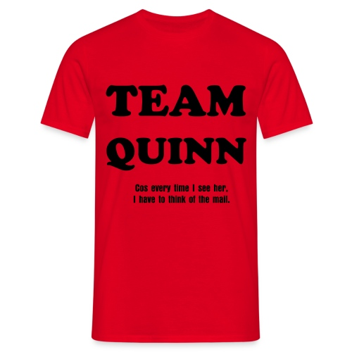 TEAM QUINN tee. Cos every time I see her, I have to think of the mail - Men's T-Shirt