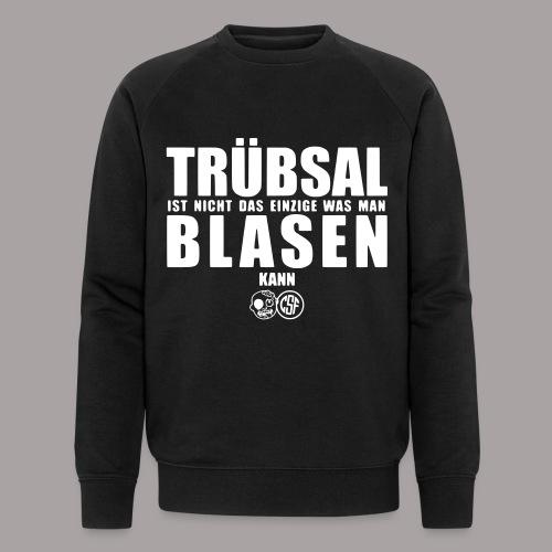 Trübsal Blasen - Männer Bio-Sweatshirt von Stanley & Stella