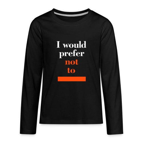 I would prefer not to (Herman Melville: Bartleby), Teens T-Shirt - Teenager Premium Langarmshirt