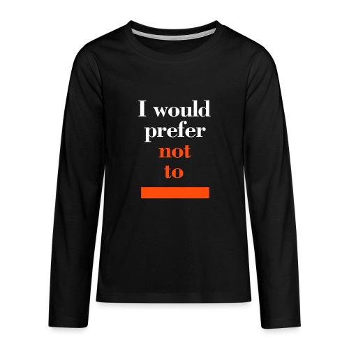 I would prefer not to (Herman Melville: Bartleby), Teens T-Shirt - Teenager Premium Langarmshirt