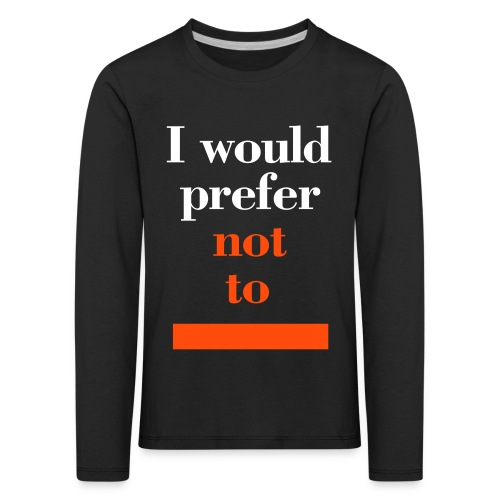 I would prefer not to (Herman Melville: Bartleby the Scrivener), Kids T-Shirt - Kinder Premium Langarmshirt