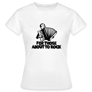 For those about to Rock - Women's T-Shirt