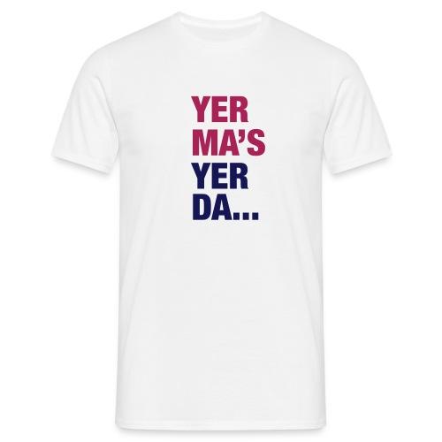 Yer Ma's Yer Da - Men's T-Shirt