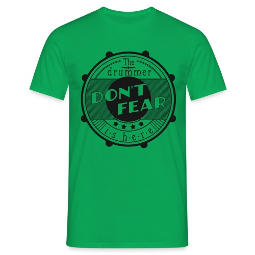 Don't fear, the drummer is here. s/w (Shirt) - Männer T-Shirt