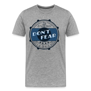 Don't fear, the drummer is here. (Shirt) - Männer Premium T-Shirt