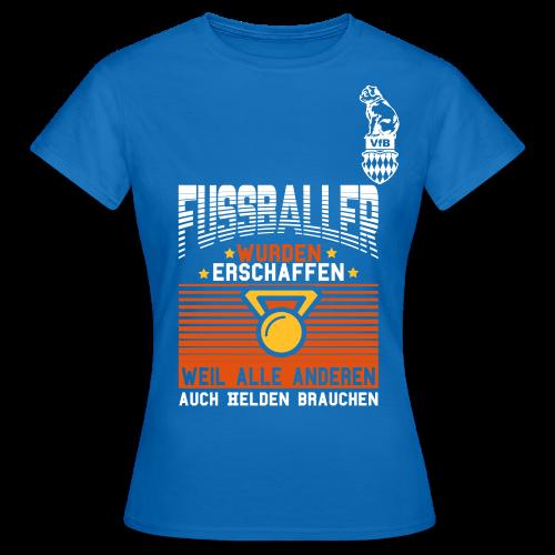 Fußballer wurden erschaffen weil..... - Frauen T-Shirt