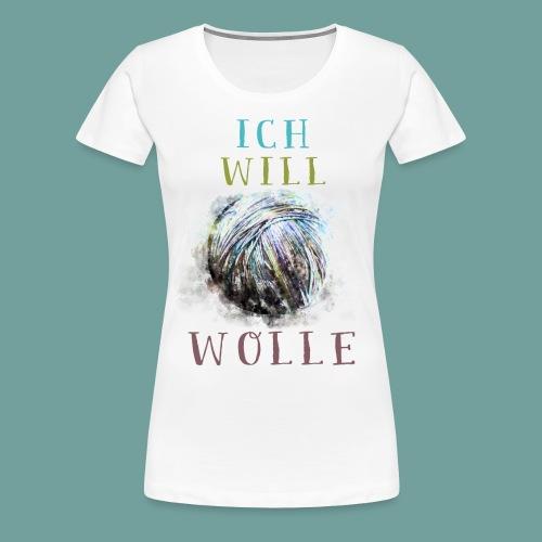 Ich will Wolle - Frauen Premium T-Shirt
