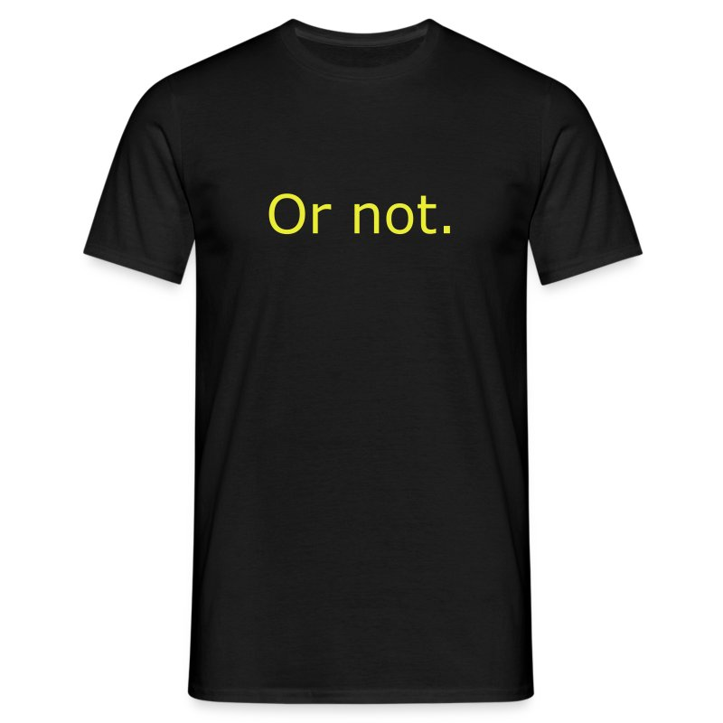 Or not. - Männer T-Shirt