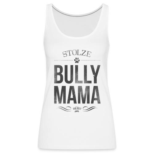 Tank Top Stolze Bully Mama - Frauen Premium Tank Top