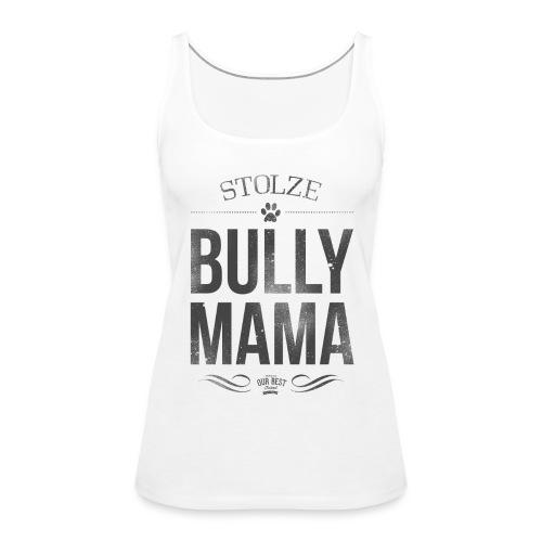 Tank Top Stolze Bully Mama - Frauen Premium Tank Top