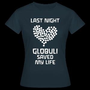 Last Night Globuli Saved My Life - Frauen T-Shirt