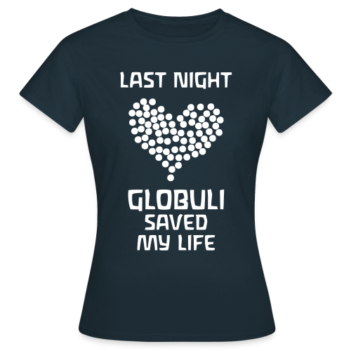 Last Night Globuli Saved My Life - Women's T-Shirt