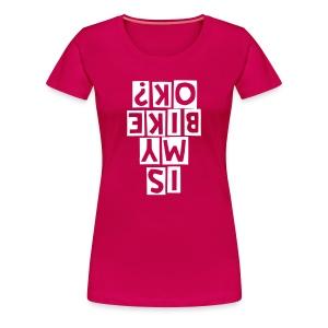 Is my bike OK? - Premium T-skjorte for kvinner