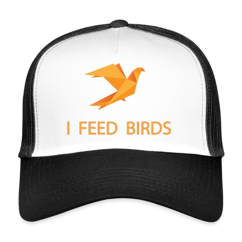 I feed birds - Trucker Cap