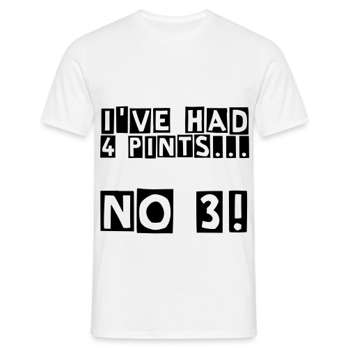 I'VE HAD 4 PINTS... NO 3 - Men's T-Shirt